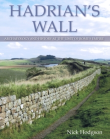 Hadrian's Wall : Archaeology and history at the limit of Rome's empire, Hardback Book