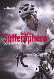 Into the Suffersphere : Cycling and the Art of Pain, Hardback Book