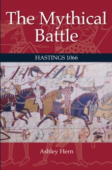 The Mythical Battle : Hastings 1066, Hardback Book