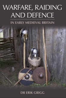 Warfare, Raiding and Defence in Early Medieval Britain, Hardback Book