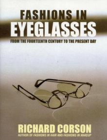 Fashions In Eyeglasses : From the 14th Century to the Present Day, Hardback Book