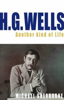 H.G. Wells : Another Kind of Life, Paperback Book
