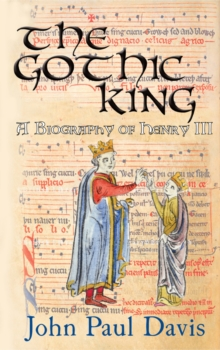 The Gothic King : A Biography of Henry III, Paperback Book