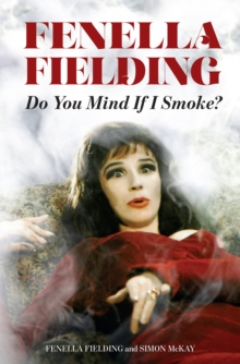 Do You Mind If I Smoke? : The Memoirs of Fenella Fielding, Hardback Book