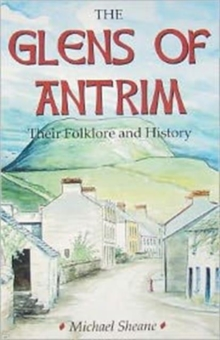 The Glens of Antrim - Their Folklore and History, Paperback Book