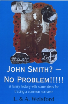 John Smith? - No Problem!!!!! : A Family History with Some Ideas for Tracing a Common Surname, Paperback / softback Book