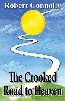 The Crooked Road to the Heaven, Paperback Book