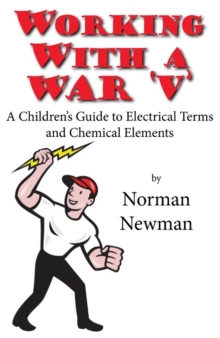 Working With a War 'V' : A Children's Guide to Electrical Terms and Chemical Elements, Paperback Book