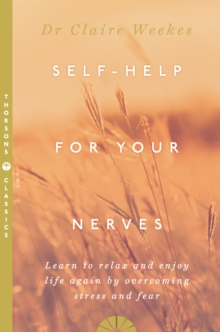 Self-Help for Your Nerves : Learn to Relax and Enjoy Life Again by Overcoming Stress and Fear, Paperback Book