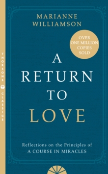 A Return to Love : Reflections on the Principles of a Course in Miracles, Paperback Book