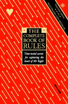 The Complete Book of Rules : Time Tested Secrets for Capturing the Heart of Mr. Right, Paperback Book