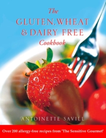 Gluten, Wheat and Dairy Free Cookbook : Over 200 Allergy-Free Recipes, from the `Sensitive Gourmet', Paperback / softback Book