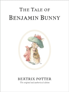 The Tale of Benjamin Bunny : The original and authorized edition, Hardback Book