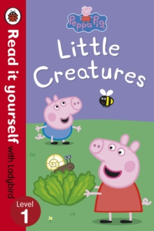 Peppa Pig: Little Creatures - Read it Yourself with Ladybird : Level 1, Paperback Book