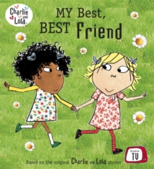 Charlie and Lola: My Best, Best Friend, Paperback Book