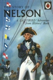 The Story of Nelson: a Ladybird Adventure from History Book, Hardback Book