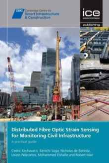 Distributed Fibre Optic Strain Sensing For Monitoring Civil Infrastructure : A practical guide, Hardback Book
