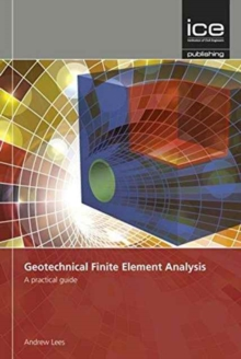Geotechnical Finite Element Analysis : A practical guide, Hardback Book
