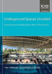 Underground Spaces Unveiled : Planning and creating the cities of the future, Hardback Book
