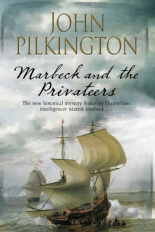 Marbeck and the Privateers : A Thrilling 17th Century Novel of Espionage, Ambition and Power, Hardback Book