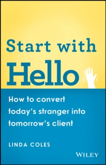 Start with Hello : How to Convert Today's Stranger into Tomorrow's Client, Paperback Book