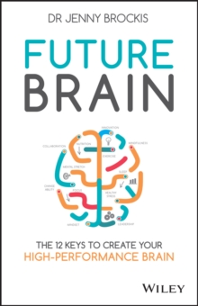 Future Brain : The 12 Keys to Create Your High-performance Brain, Paperback Book
