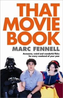 That Movie Book : Awesome, Weird and Wonderful Flicks for Every Weekend of Your Year, Paperback Book
