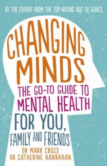 Changing Minds : The go-to Guide to Mental Health for You, Family and Friends, Paperback Book