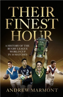 Their Finest Hour : A History of the Rugby League World Cup in 10 Matches, Paperback Book