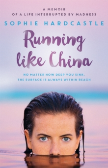 Running Like China : A Memoir of a Life Interrupted by Madness, Paperback Book