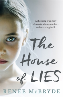 The House of Lies : A shocking true story of secrets, abuse, murder - and surviving it all, Paperback Book