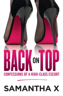 Back on Top : Confessions of a High-Class Escort - from the author of the bestselling HOOKED, Paperback Book