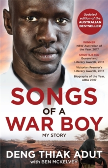 Songs of a War Boy : The bestselling biography of Deng Adut - a child soldier, refugee and man of hope, Paperback / softback Book
