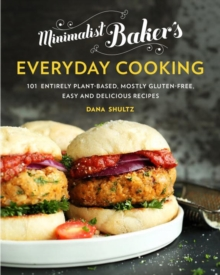 Minimalist Baker's Everyday Cooking : 101 Entirely Plant-Based, Mostly Gluten-Free, Easy and Delicious Recipes, Hardback Book