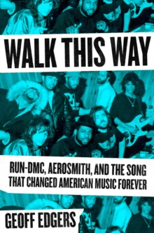 Walk This Way : Run-DMC, Aerosmith, and the Song that Changed American Music Forever, Hardback Book