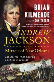 Andrew Jackson And The Miracle Of New Orleans : The Underdog Army That Defeated An Empire, Hardback Book
