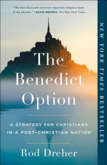 The Benedict Option : A Strategy for Christians in a Post-Christian Nation, Paperback / softback Book