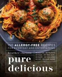 Pure Delicious : 150 Allergy-Free Recipes for Everyday and Entertaining, Paperback Book