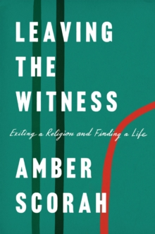 Leaving The Witness : Exiting A Religion and Finding A Life, Hardback Book