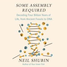 Some Assembly Required : Decoding Four Billion Years of Life, from Ancient Fossils to DNA, eAudiobook MP3 eaudioBook