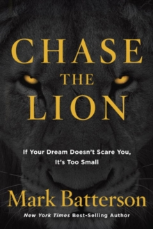 Chase the Lion : If your Dream Doesn't Scare You, it's too Small, Paperback / softback Book