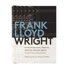 Frank Lloyd Wright on Architecture, Nature, and the Human Spirit Book of Quotes, Hardback Book