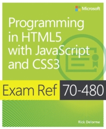Programming in HTML5 With JavaScript and CSS3 : Exam Ref 70-480, Paperback Book