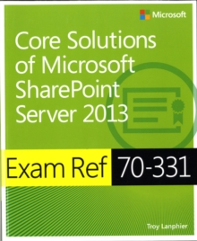 Core Solutions of Microsoft (R) SharePoint (R) Server 2013 : Exam Ref 70-331, Paperback Book
