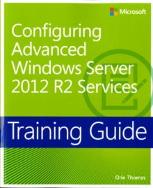 Configuring Advanced Windows Server (R) 2012 R2 Services : Training Guide, Paperback / softback Book