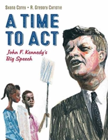 A Time to Act : John F. Kennedy's Big Speech, Hardback Book