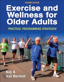Exercise and Wellness for Older Adults : Practical Programming Strategies, Paperback / softback Book