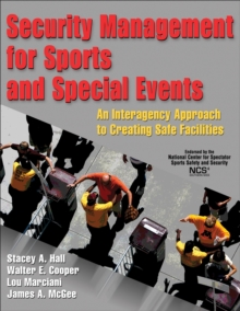 Security Management for Sports and Special Events : An Interagency Approach to Creating Safe Facilities, Hardback Book