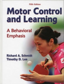 Motor Control and Learning : A Behavioral Emphasis, Hardback Book