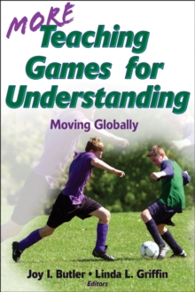 More Teaching Games for Understanding:Theory, Research & Practice : Moving Globally, Paperback Book